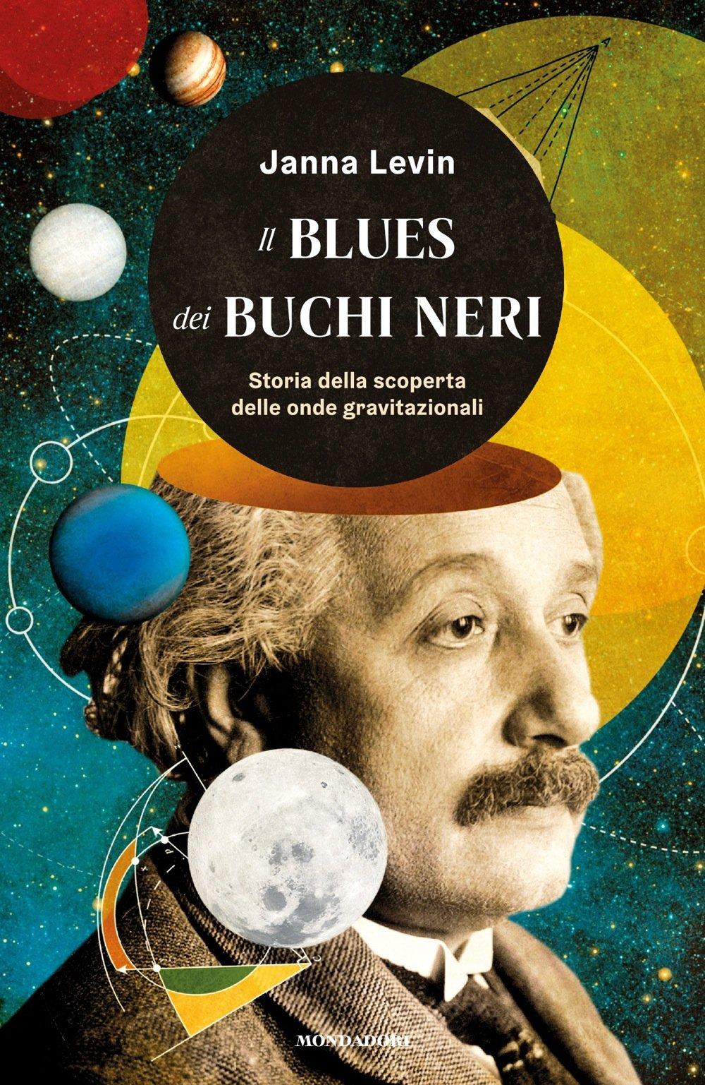 Il blues dei buchi neri. Storia della scoperta delle onde ...