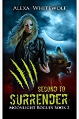 Second to Surrender: A Werewolf Shifter Romance Suspense (Moonlight Rogues Book 2) Kindle Edition