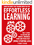 Effortless Learning: Learn The Secrets That Teachers Never Told You:  Master Any Subject, Memorize More, And Focus Fast ( WHILE STUDYING LESS)