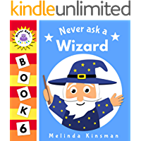 Never Ask A Wizard: Funny Read Aloud Story Book for Toddlers, Preschoolers, Kids Ages 3-6 (NEVER ASK... Children's Bedtime Story Picture Books 6)