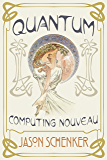 Quantum: Computing Nouveau: The Technological Step Change That Could Foster Scientific Discovery, Break Blockchains, and…