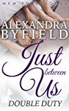 Just Between Us: Double Duty (MFM Threesomes Romance)