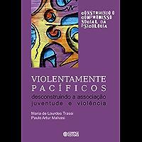 Violentamente pacíficos: Descontruindo a associação juventude e violência
