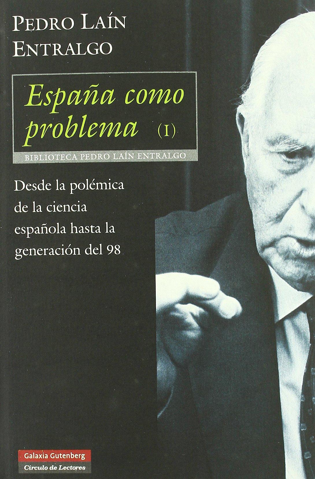 España como problema I: Desde la polémica de la ciencia española hasta la Generación del 98: 1 Ensayo: Amazon.es: Laín Entralgo, Pedro: Libros