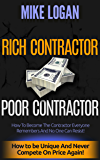 Rich Contractor  Poor Contractor: How to Become the #1 Choice and Never Compete for Business Again!