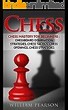 Chess :Chess Mastery For Beginners, Chessboard Domination Strategies,Chess Tactics,Chess Openings,Chess Strategies.