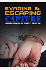 Evading and Escaping Capture: Urban Escape and Evasion Techniques for Civilians (Escape, Evasion, and Survival) Kindle Edition