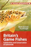 Britain's Game Fishes: Celebration and Conservation of Salmonids: 1 (Pelagic Monographs)