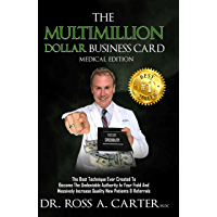The Multimillion Dollar Business Card: The best technique ever created to become the undeniable authority in your field and massively increase quality new patients & referrals.
