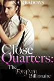 Close Quarters: The Forgiven Billionaire (Part Three) (BDSM And Domination Erotic Romance Novelette)