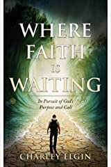 Where Faith Is Waiting: In Pursuit Of God's Purpose and Call Kindle Edition