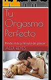 Tu Orgasmo Perfecto: Rinde más y llénala de placer  (Spanish Edition)