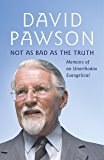 Not As Bad As The Truth: The Musings and Memoirs of David Pawson (English Edition)