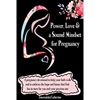 Power, Love, and a Sound Mindset for Pregnancy: A Guided Pregnancy Devotional based on Faith in God's Word and Promises (English Edition)