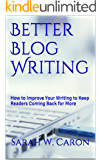Better Blog Writing: How to Improve Your Writing to Keep Readers Coming Back for More (English Edition)