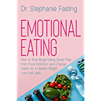 Emotional Eating: How to Stop Binge Eating, Break Free from Food Addiction, and Change Habits for a Healthy Weight Loss that Lasts (English Edition)
