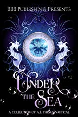 Under The Sea : A Collection Of All Things Nautical Kindle Edition