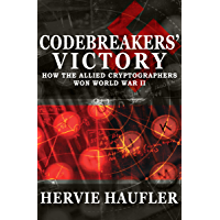 Codebreakers' Victory: How the Allied Cryptographers Won World War II
