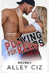 Playing For Keeps: #UofJ Book 3 (U of J) Kindle Edition