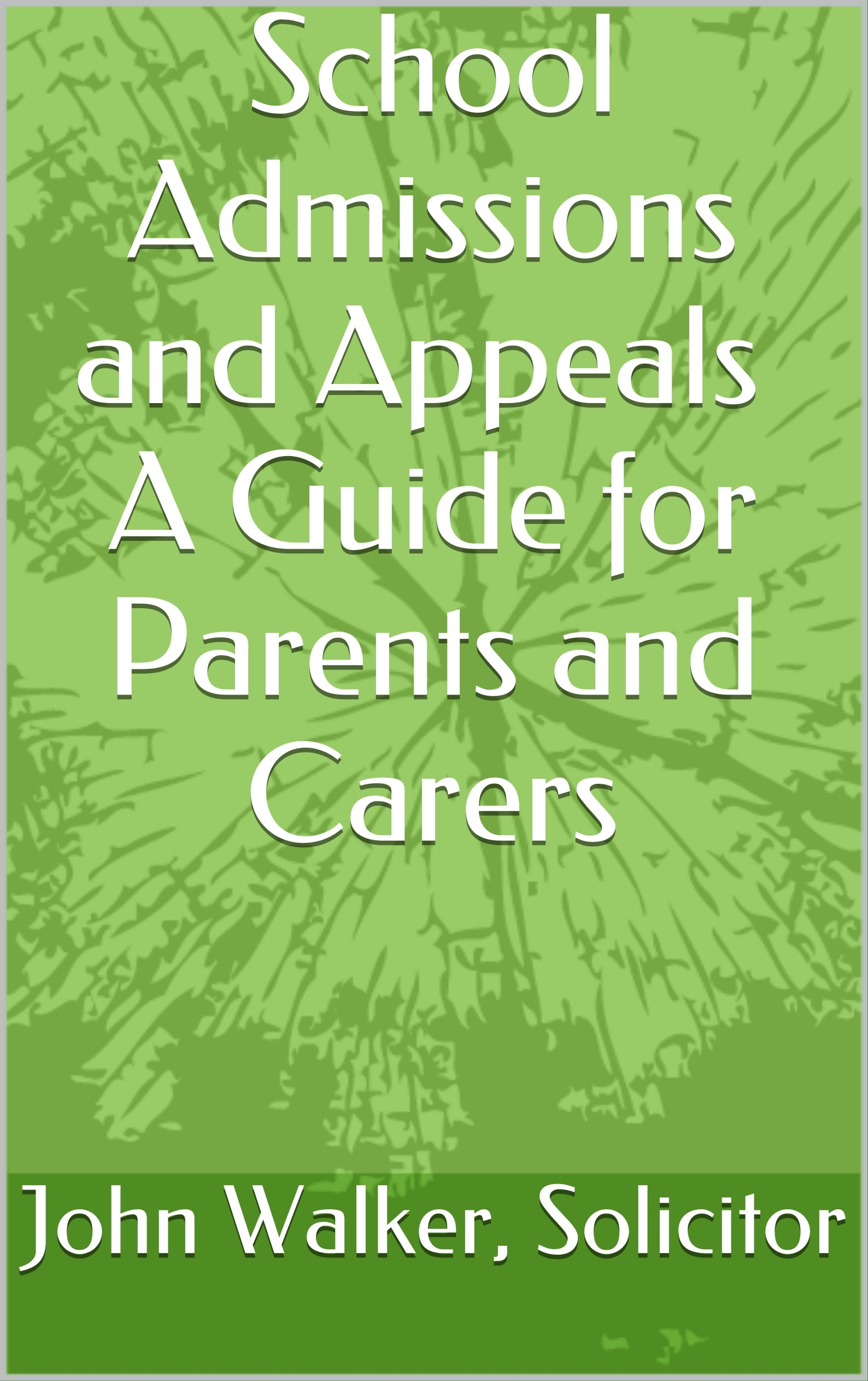 School Admissions and Appeals A Guide for Parents and Carers (English Edition)