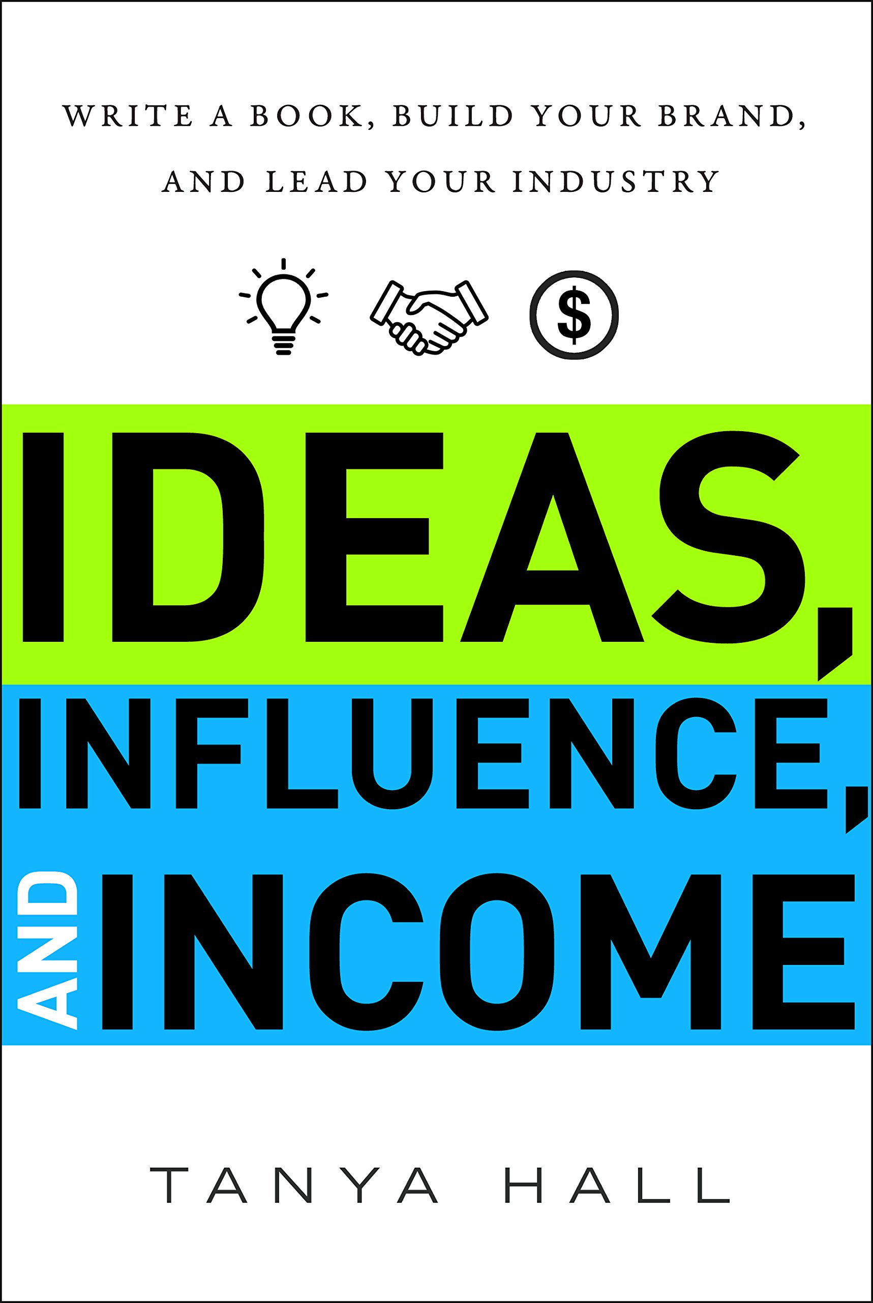 Ideas, Influence, and Income: Write a Book, Build Your Brand, and