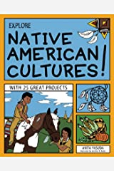 EXPLORE NATIVE AMERICAN CULTURES!: WITH 25 GREAT PROJECTS (Explore Your World) Kindle Edition