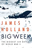 Big Week: The Biggest Air Battle of World War II