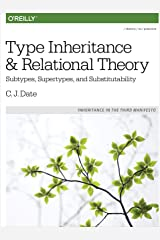 Type Inheritance and Relational Theory: Subtypes, Supertypes, and Substitutability Kindle Edition
