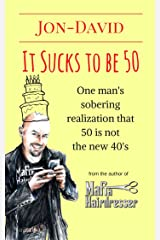 It Sucks to be 50: One Man's Sobering Realization that 50 is NOT the New 40's