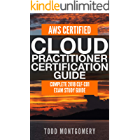 AWS CERTIFIED CLOUD PRACTITIONER CERTIFICATION GUIDE: COMPLETE 2018 CLF-C01 EXAM STUDY GUIDE (AWS Certification Guides Book 2) (English Edition)