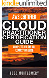 AWS CERTIFIED CLOUD PRACTITIONER CERTIFICATION GUIDE: COMPLETE 2018 CLF-C01 EXAM STUDY GUIDE (AWS Certification Guides…