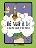 The Muse Is In: An Owner's Manual to Your Creativity