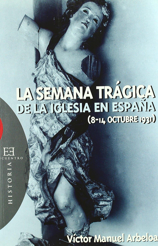 La Semana Trágica de la Iglesia en España 8-14 octubre de 1931 Ensayo: Amazon.es: Arbeloa Muru , Víctor Manuel: Libros
