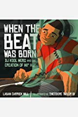 When the Beat Was Born: DJ Kool Herc and the Creation of Hip Hop (Coretta Scott King - John Steptoe Award for New Talent) Kindle Edition