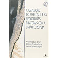 Ampliacao Do Mercosul E As Negociacoes Bilaterais Com A Uniao Europeia