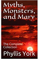 Myths, Monsters, and Mary: The Complete Collection Kindle Edition