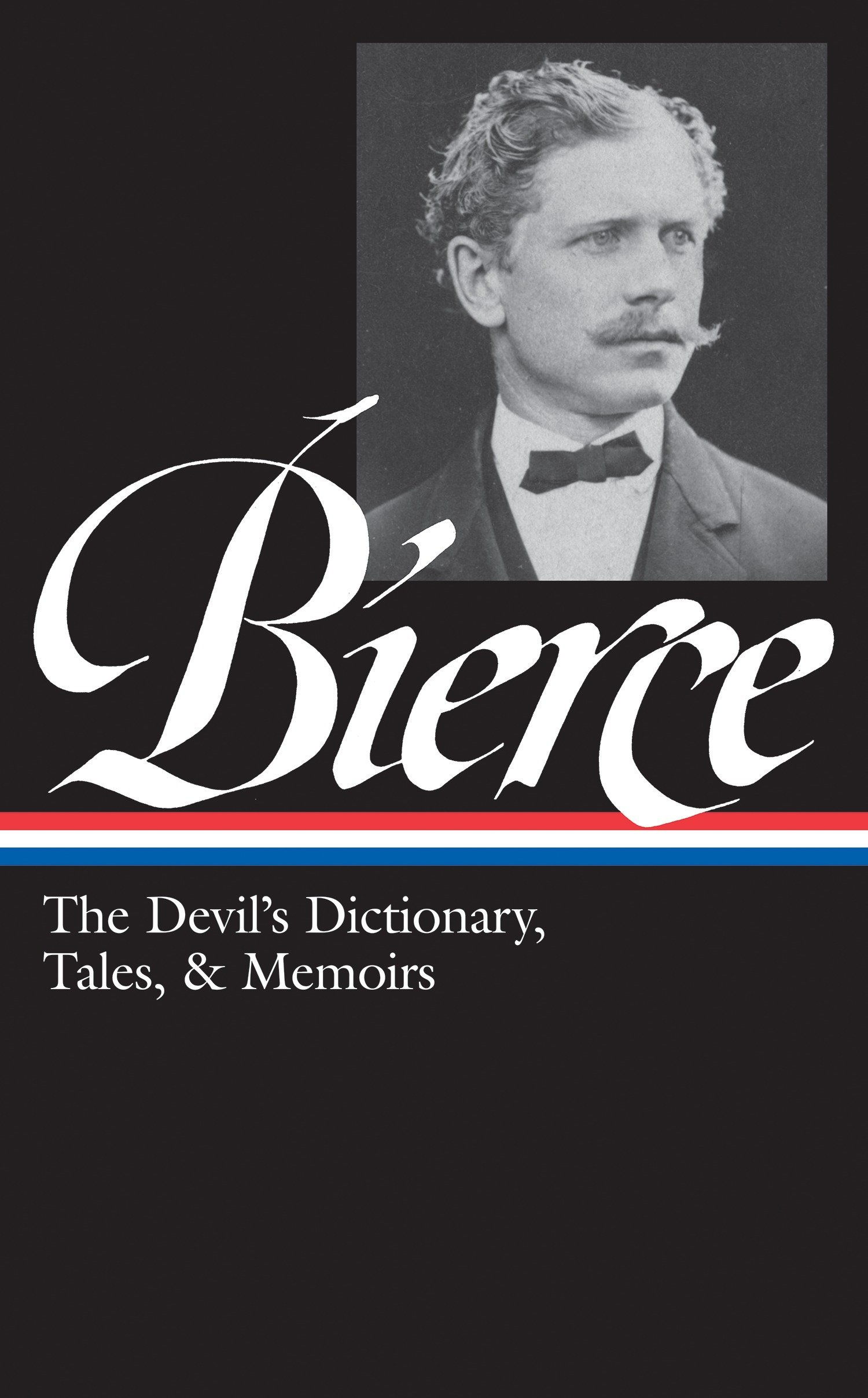 Ambrose Bierce: The Devil's Dictionary, Tales, & Memoirs (LOA #219): In the Midst of Life (Tales of Soldiers and Civilians) / Can Such Things Be? / ... / selected stories (Library of America)