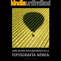 Fotografía aérea: Guía rápida para disfrutar de la fotografía aérea (Guías rápidas de fotografía nº 1)