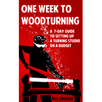 One Week to Woodturning: A Seven Day Guide to Setting Up a Turning Studio on a Budget (English Edition)