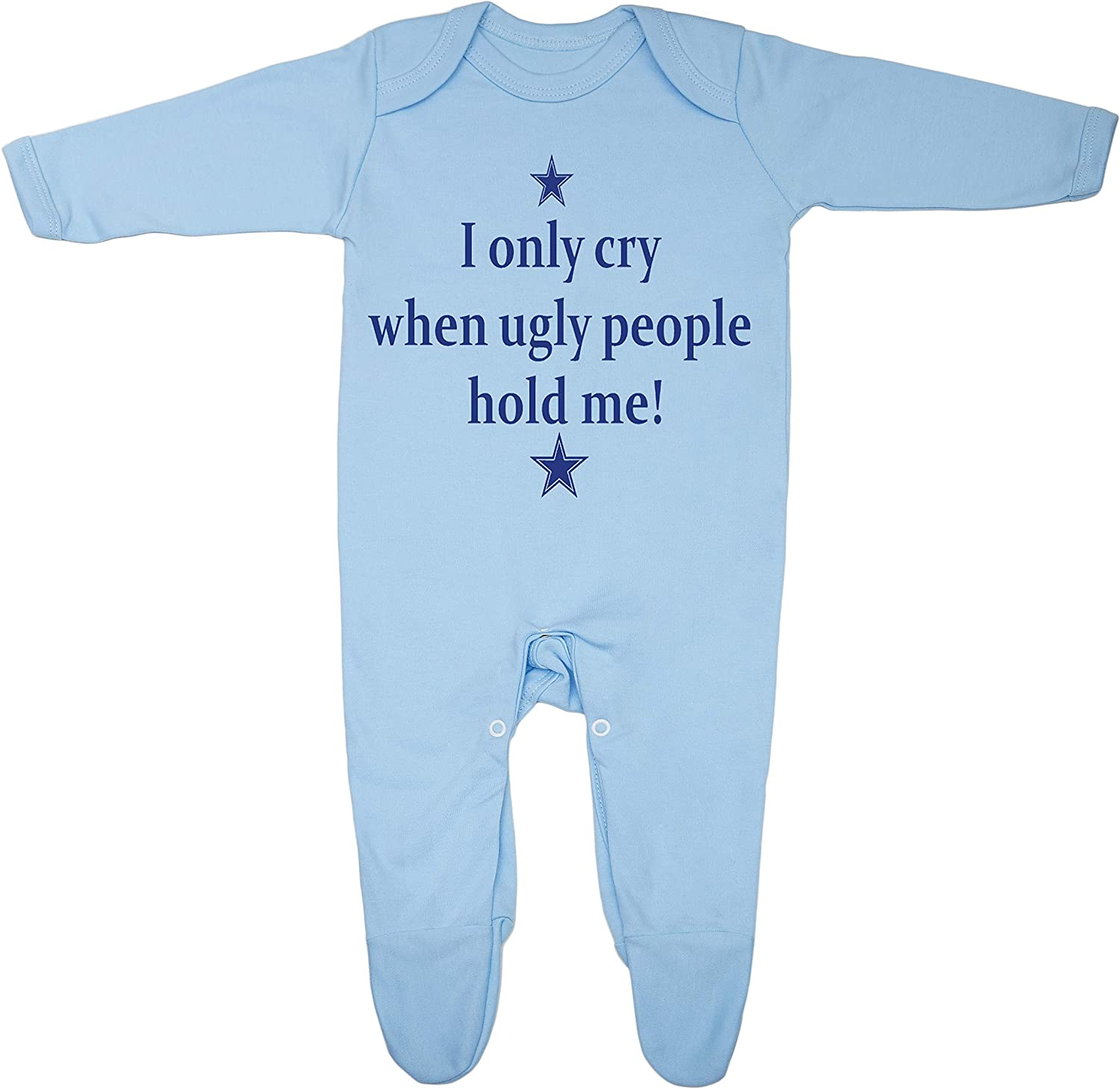 I only cry when ugly people hold me Baby Boy Girl Sleepsuit Made in the UK Using 100/% Fine Combed Cotton
