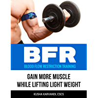 BFR - Blood Flow Restriction Training: Gain More Muscle While Lifting Light Weight (English Edition)