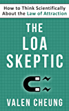 The LOA Skeptic: How to Think Scientifically About the Law of Attraction (The Secular LOA Book 2) (English Edition)