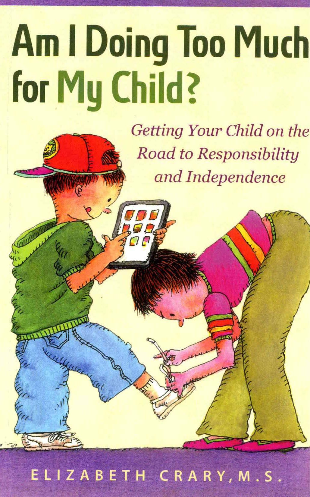 Am I Doing Too Much for My Child?: Getting Your Child on the Road to Responsibility and Independence pdf