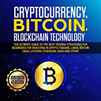 Cryptocurrency, Bitcoin, Blockchain Technology: The Ultimate Guide to the Best Trading Strategies for Beginners for…