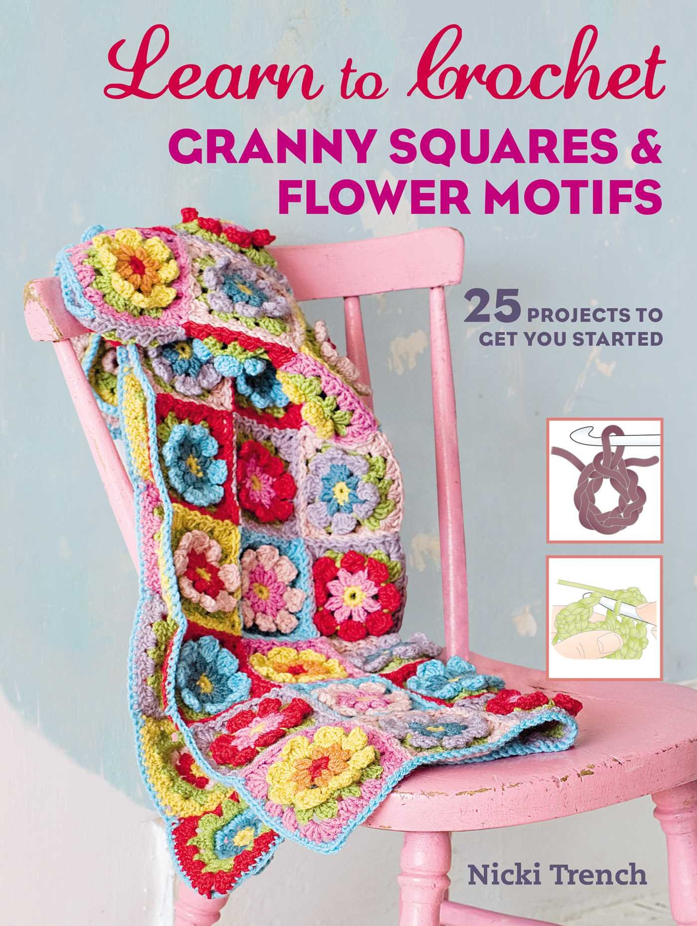 Learn to Crochet Granny Squares and Flower Motifs: 25 projects to ...