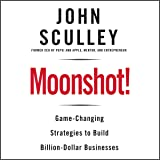 Moonshot!: Game-Changing Strategies to Build Billion-Dollar Businesses