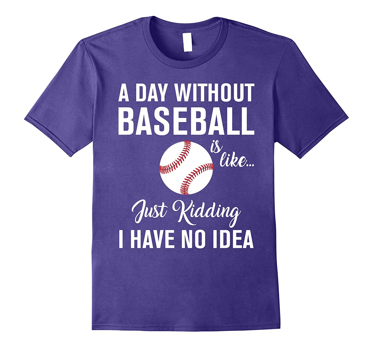 A DAY WITHOUT BASEBALL IS LIKE T-Shirt I HAVE NO IDEA-BN