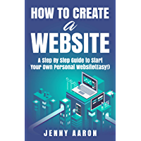 How to Create a Website: A Step By Step Guide to Start Your Own Personal Website(Easy!) (English Edition)