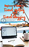 Beginner's Guide to Travel Writing and Travel Blogging - How to blog and write while traveling the world : Freelance your way to financial independence ... your travel writing (Gone Travel Book 1)