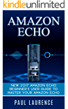 Amazon Echo: NEW 2017 Amazon Echo Beginner's User Guide to Master Your Amazon Echo (with latest updates, 2017 updated user guide, Echo Manual, Amazon Alexa, ... echo app) (internet,smart devices, Alexa)